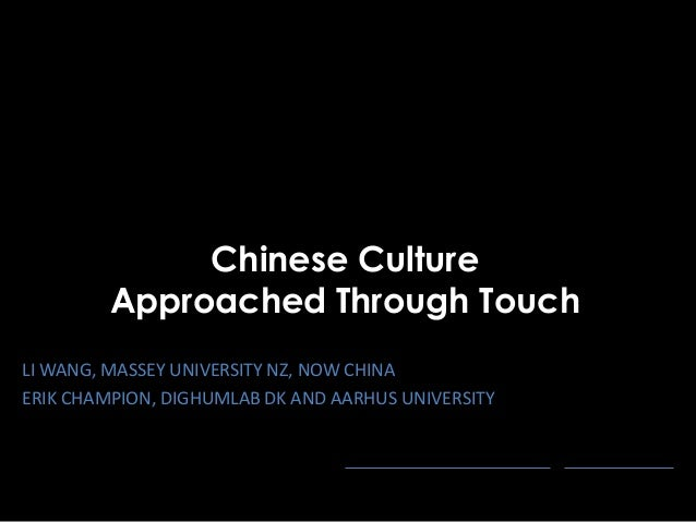 Chinese Culture         Approached Through TouchLI WANG, MASSEY UNIVERSITY NZ, NOW CHINAERIK CHAMPION, DIGHUMLAB DK AND AA...
