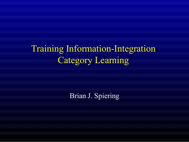 Training Information-Integration Category Learning Brian J. Spiering