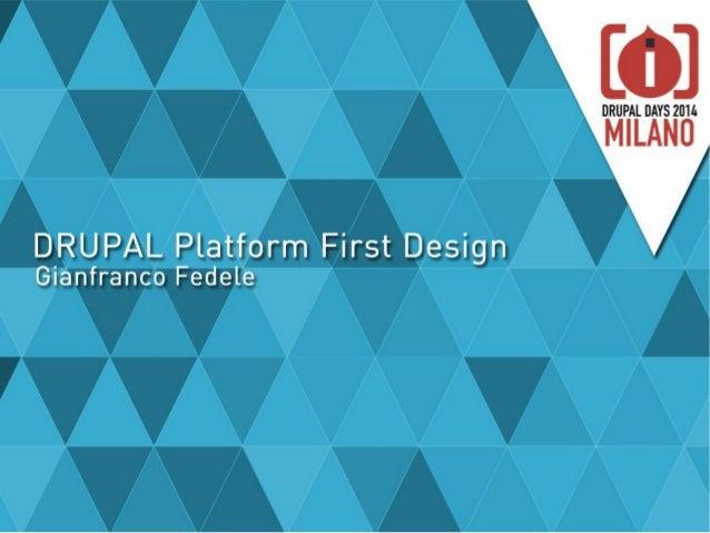 Drupal Platform first Design