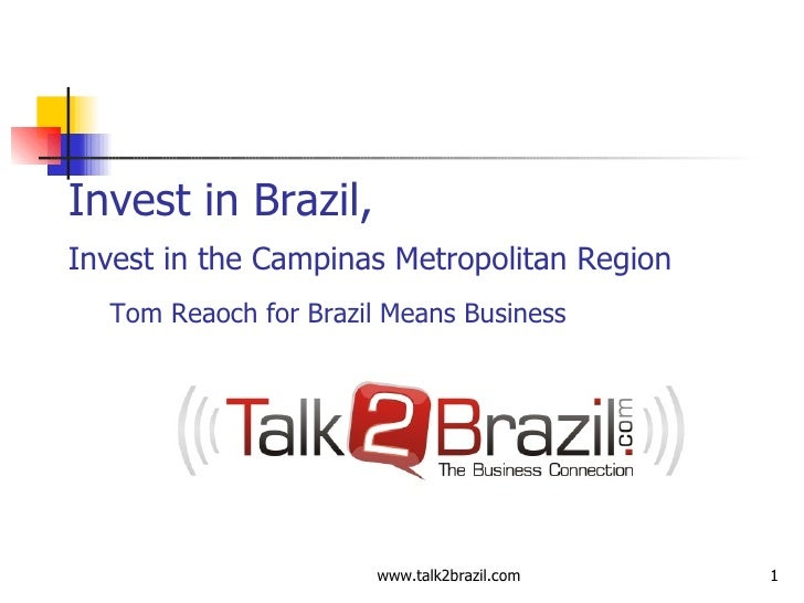 Invest in Brazil,  Invest in the Campinas Metropolitan Region   Tom Reaoch for Brazil Means Business