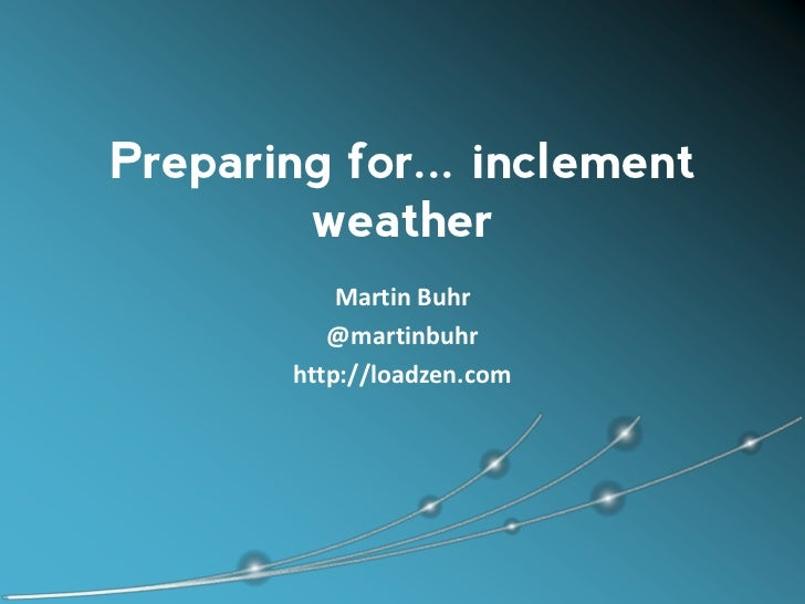 Preparing for... inclement        weather            Martin Buhr           @martinbuhr        http://loadzen.com