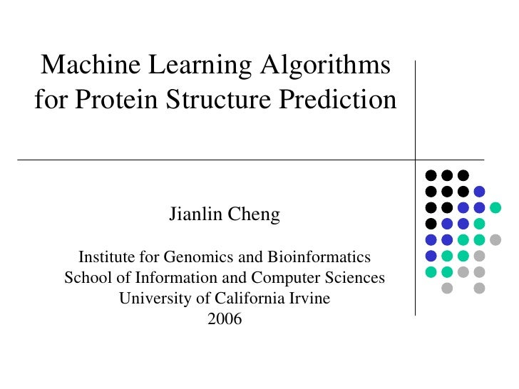Machine Learning Algorithms for Protein Structure Prediction                   Jianlin Cheng      Institute for Genomics a...