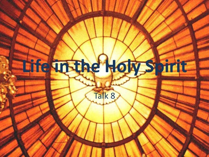 Life in the Holy Spirit<br />Talk 8<br />