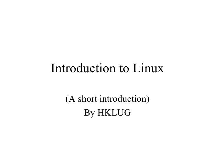 Introduction to Linux (A short introduction) By HKLUG