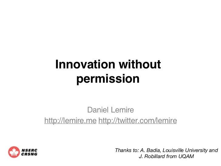 Innovation without      permission              Daniel Lemirehttp://lemire.me http://twitter.com/lemire                   ...