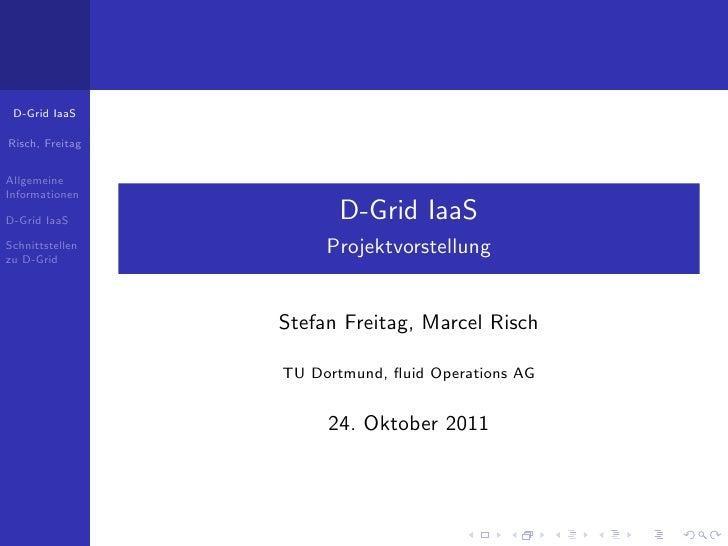 D-Grid IaaSRisch, FreitagAllgemeineInformationenD-Grid IaaS            D-Grid IaaSSchnittstellenzu D-Grid                 ...