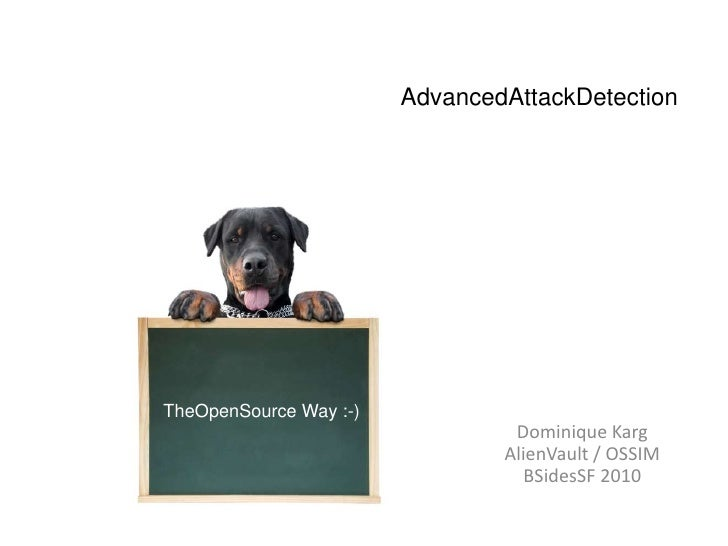 AdvancedAttackDetection<br />TheOpenSource Way :-)<br />Dominique KargAlienVault / OSSIMBSidesSF 2010<br />