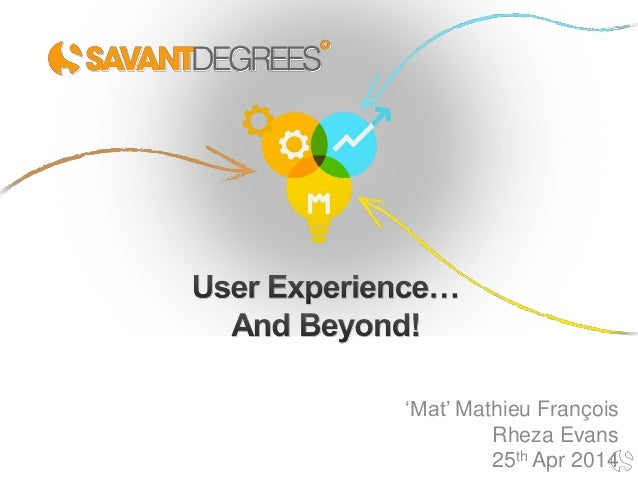 User Experience... And Beyond!