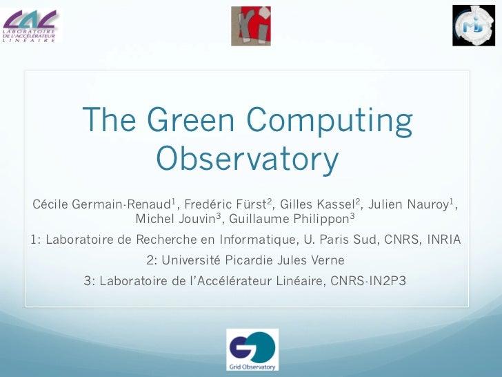 The Green Computing            ObservatoryCécile Germain-Renaud1, Fredéric Fürst2, Gilles Kassel2, Julien Nauroy1,        ...