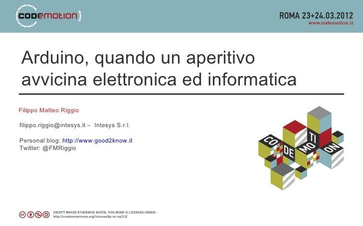 Arduino, quando un aperitivoavvicina elettronica ed informaticaFilippo Matteo Riggiofilippo.riggio@intesys.it – Intesys S....