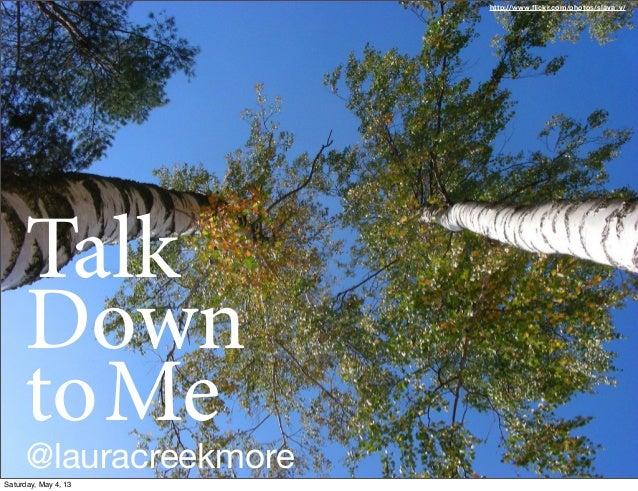 TalkDowntoMe@lauracreekmorehttp://www.flickr.com/photos/slava_v/Saturday, May 4, 13