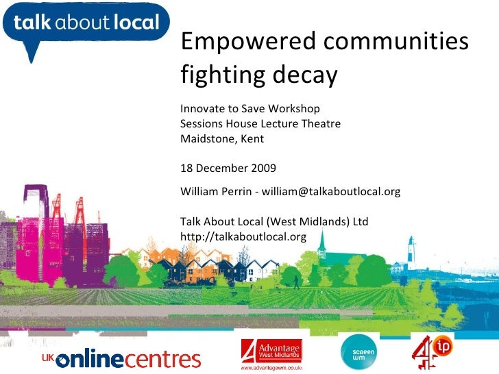 William Perrin TAL Empowered communities fighting decay Innovate to Save Workshop Sessions House Lecture Theatre Maidstone...