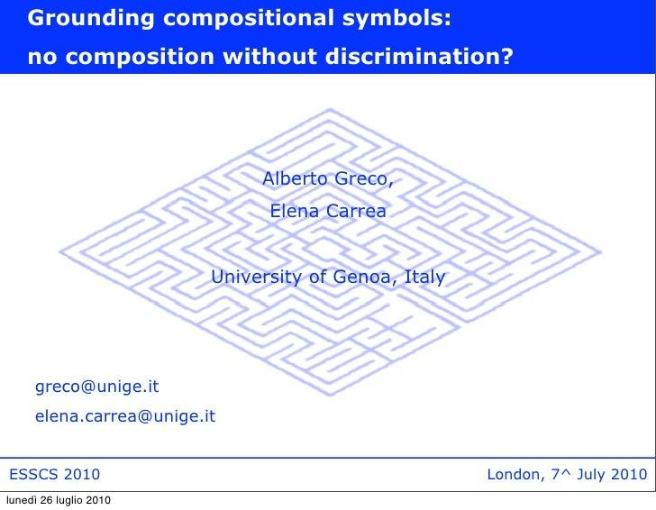 Grounding compositional symbols:     no composition without discrimination?                                   Alberto Grec...