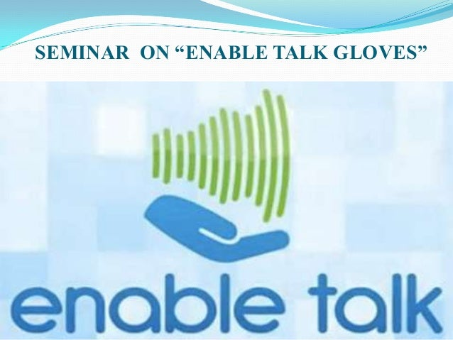 "SEMINAR ON ""ENABLE TALK GLOVES"""