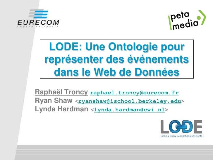 LODE: Une Ontologie pour   représenter des événements     dans le Web de Données Raphaël Troncy raphael.troncy@eurecom.fr ...