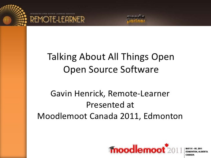 Talking About All Things Open Open Source Software<br />Gavin Henrick, Remote-Learner<br />Presented at <br />Moodlemoot C...