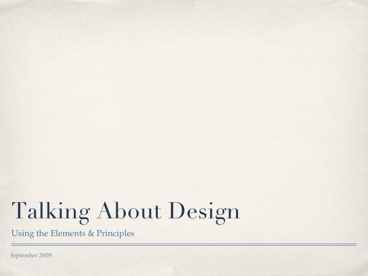 Talking About Design <ul><li>Using the Elements & Principles </li></ul>September 2009
