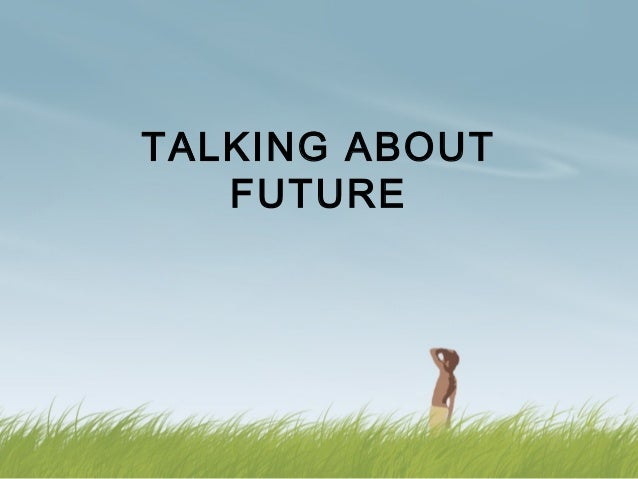 TALKING ABOUT   FUTURE