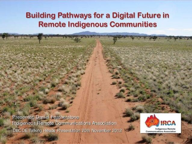 Building Pathways for a Digital Future in         Remote Indigenous CommunitiesPresenter: Daniel FeatherstoneIndigenous Re...