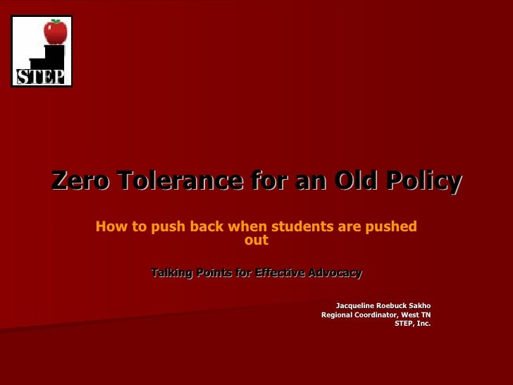 Zero Tolerance for an Old Policy How to push back when students are pushed out Talking Points for Effective Advocacy Jacqu...