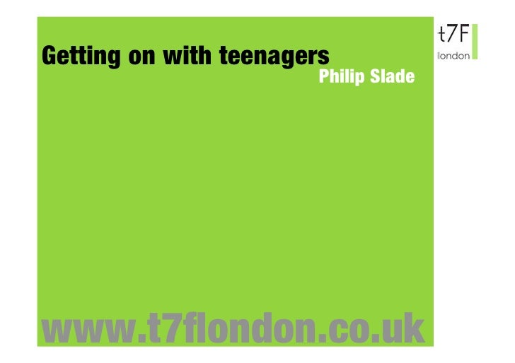 Getting on with teenagers                         Philip Slade     www.t7flondon.co.uk