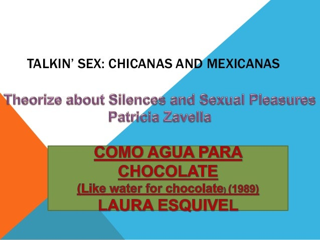 TALKIN' SEX: CHICANAS AND MEXICANAS