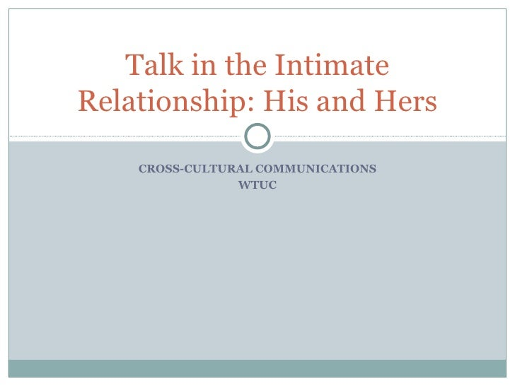CROSS-CULTURAL COMMUNICATIONS WTUC Talk in the Intimate Relationship: His and Hers