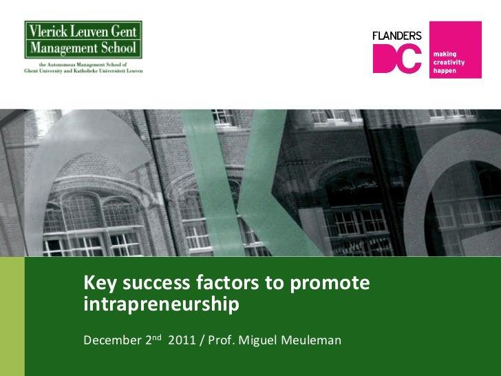 Key success factors to promote intrapreneurship December 2nd  2011 / Prof. Miguel Meuleman