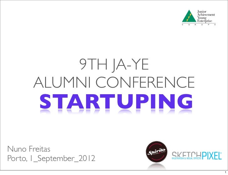 9TH JA-YE      ALUMNI CONFERENCE        STARTUPINGNuno FreitasPorto, 1_September_2012                          1