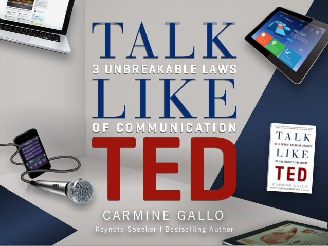 TA LK 3 UNBREAK ABLE LAWS  LI K E  TED O F C O M M U N I C AT I O N  CARMINE GALLO  K ey note Sp ea ke r | B e sts e lli n...