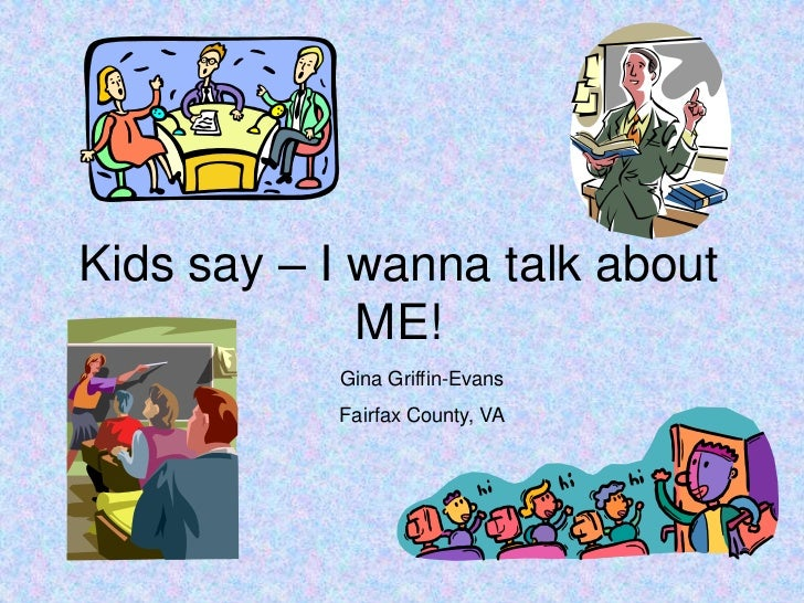 Kids say – I wanna talk about ME!<br />Gina Griffin-Evans<br />Fairfax County, VA<br />
