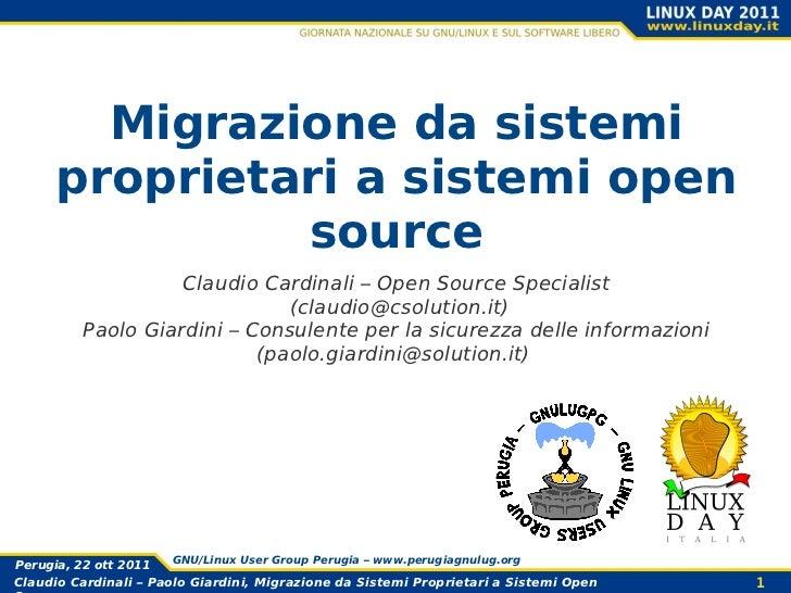 Migrazione da sistemi proprietari a sistemi open source Claudio Cardinali – Open Source Specialist  ( [email_address] ) Pa...