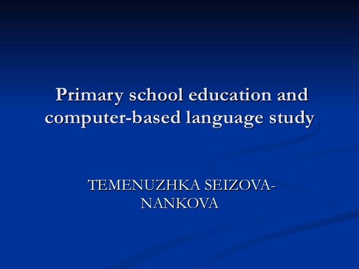 Primary school education and computer-based language study TEMENUZHKA SEIZOVA-NANKOVA