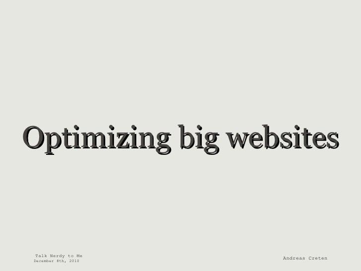 Optimizing big websites Talk Nerdy to Me December 8th, 2010 Andreas Creten