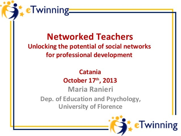 Networked Teachers  Unlocking the potential of social networks for professional development Catania October 17th, 2013  Ma...