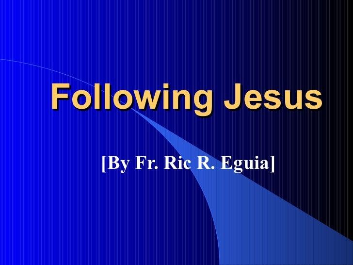 Following Jesus  [By Fr. Ric R. Eguia]