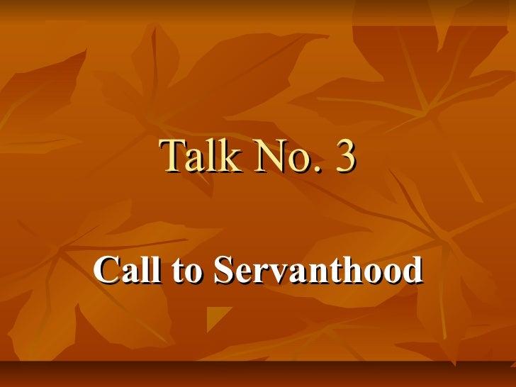 Talk no. 3, Call to Servanthood