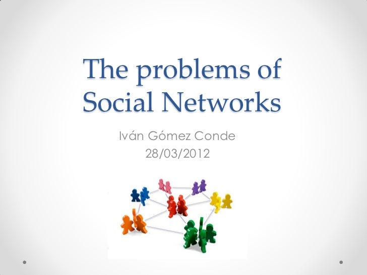 The problems ofSocial Networks  Iván Gómez Conde      28/03/2012