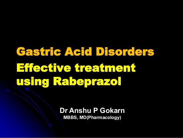 Gastric Acid DisordersEffective treatmentusing Rabeprazol      Dr Anshu P Gokarn       MBBS, MD(Pharmacology)