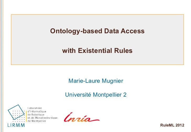Ontology-based Data Access   with Existential Rules     Marie-Laure Mugnier    Université Montpellier 2                   ...