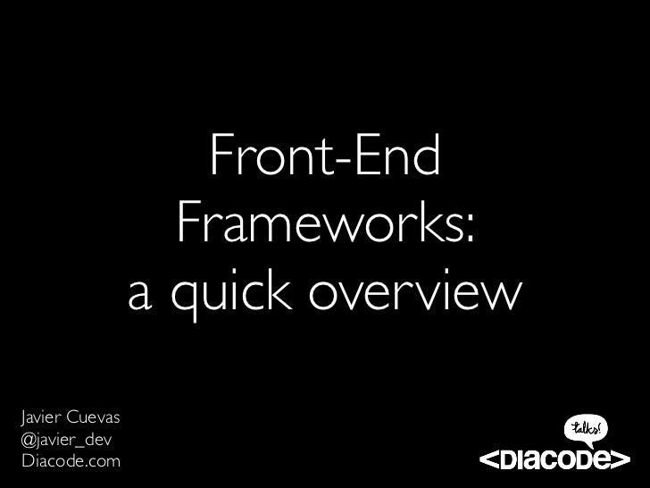 Front-End                  Frameworks:                a quick overviewJavier Cuevas@javier_devDiacode.com