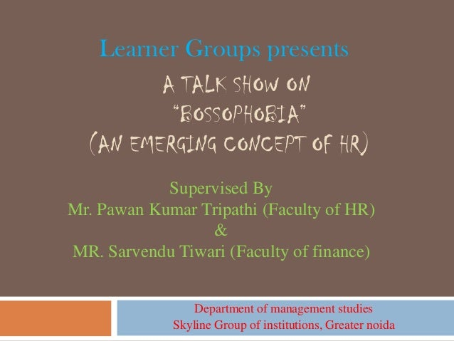 """Learner Groups presents         A TALK SHOW ON          """"BOSSOPHOBIA""""  (AN EMERGING CONCEPT OF HR)            Supervised B..."""