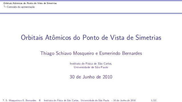 Orbitais Atˆomicos do Ponto de Vista de Simetrias Conte´udo da apresenta¸c˜ao Orbitais Atˆomicos do Ponto de Vista de Sime...