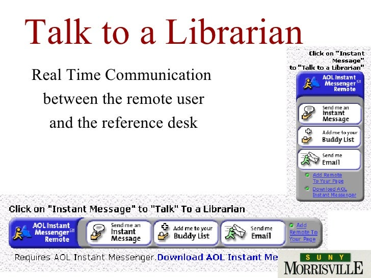 Talk to a Librarian Real Time Communication  between the remote user and the reference desk