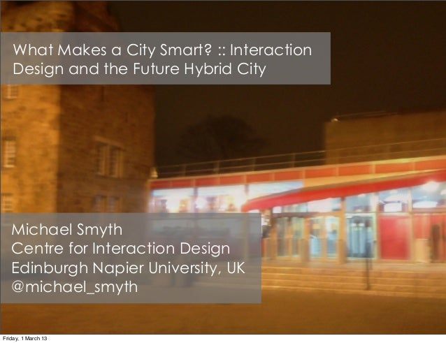 What Makes a City Smart? :: Interaction   Design and the Future Hybrid City   Michael Smyth   Centre for Interaction Desig...