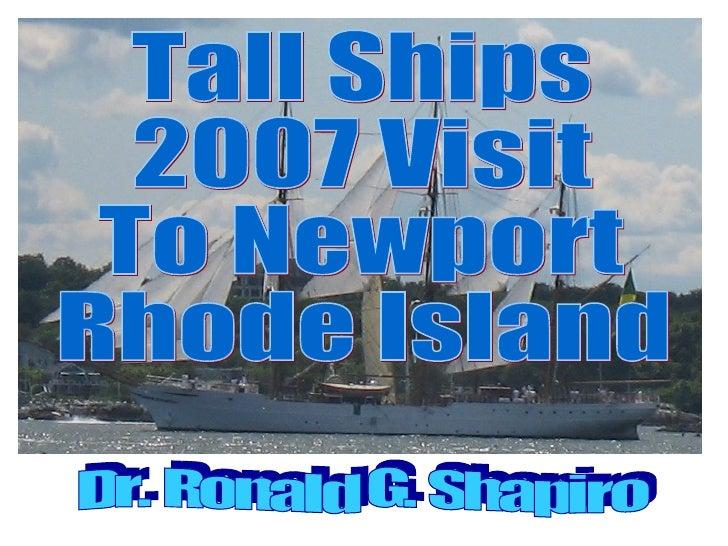 Tall Ships 2007 Visit To Newport Rhode Island Dr. Ronald G. Shapiro