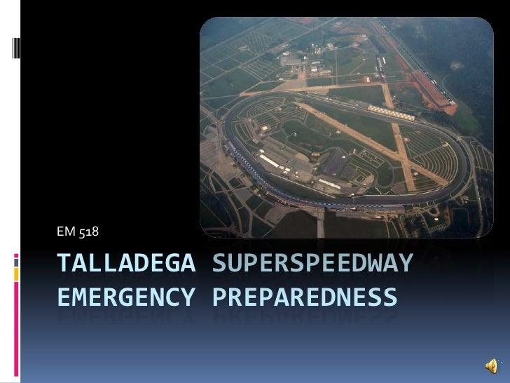 Talladega SuperSpeedwayEmergency Preparedness<br />EM 518<br />