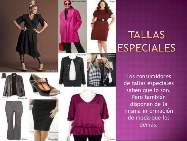 Los consumidores de tallas especiales saben que lo son. Pero también disponen de la misma información de moda que los demá...