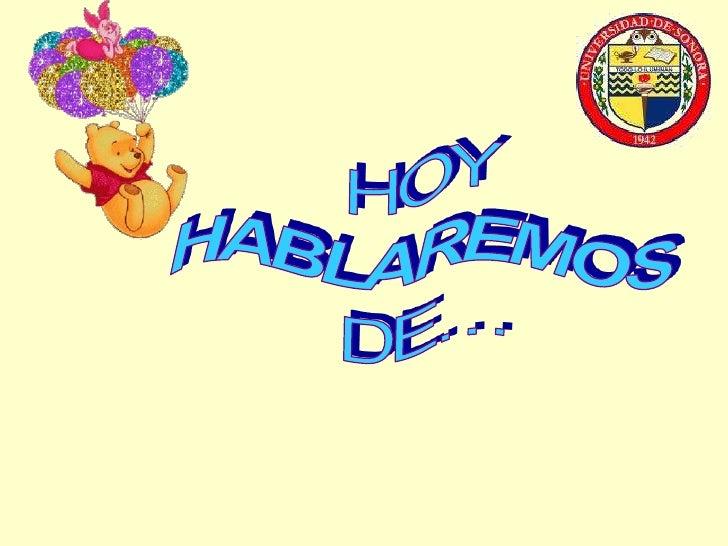 HOY <br />HABLAREMOS<br />DE…<br />
