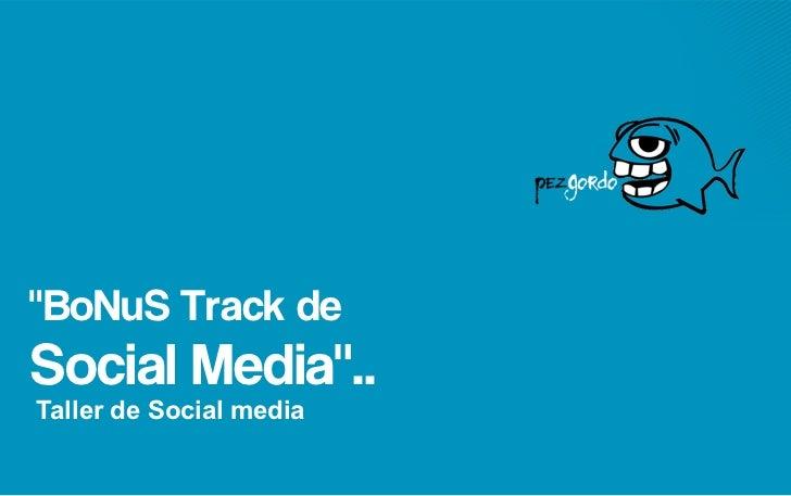 """""""BoNuS Track deSocial Media""""..Taller de Social media"""